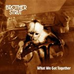 brother strut what we got together.jpg