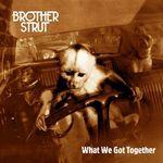 brother strut what we got together.jpg